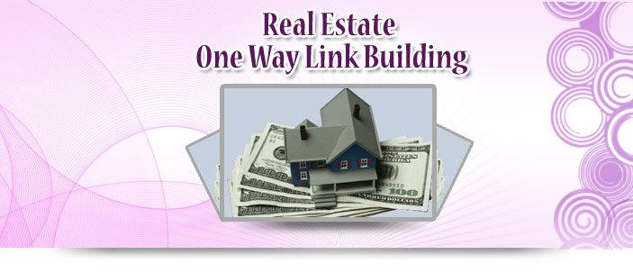 Real Estate One Way Link Building