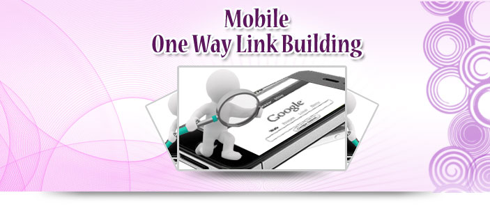 Mobile One Way Link Building