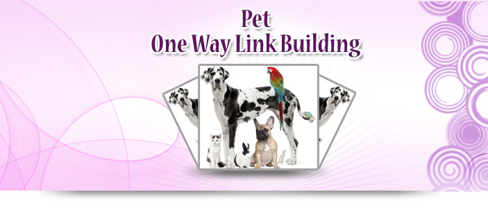 Pet One Way Link Building